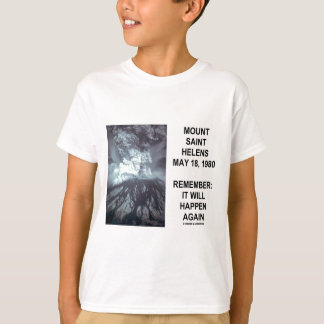 Mount Saint Helens May 18, 1980 Will Happen Again T-Shirt