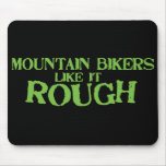 Mountain Bikers Like it Rough Mouse Mat