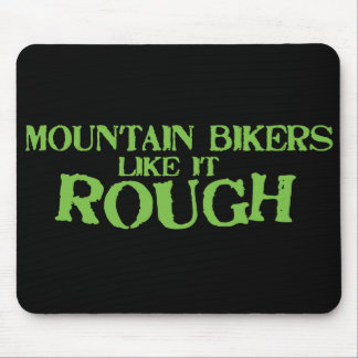 Mountain Bikers Like it Rough Mouse Pad