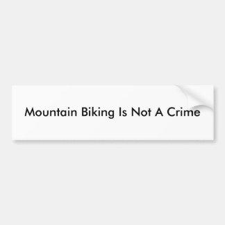 Mountain Biking Is Not A Crime Bumper Sticker