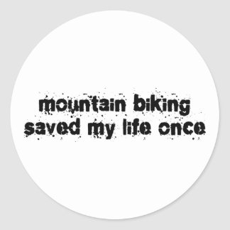 Mountain Biking Saved My Life Once Classic Round Sticker