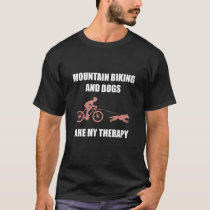 Mountainbiking and Dogs T-Shirt
