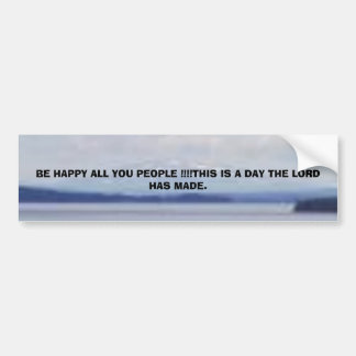 mountainlake1, BE HAPPY ALL YOU PEOPLE !!!!THIS... Bumper Sticker