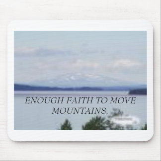 mountainlake1, ENOUGH FAITH TO MOVE MOUNTAINS. Mouse Pad