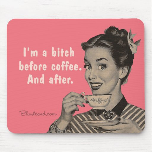 mousepad bitch coffee after mousepad