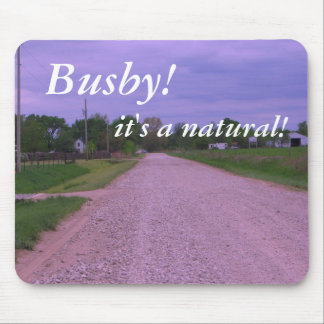 Mousepad:  Busby! it's a natural!