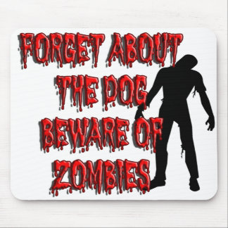 Mousepad Forget About The Dog Beware Of Zombies