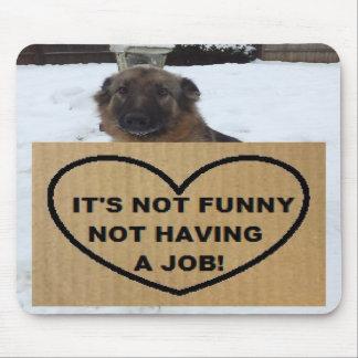 Mousepad German Shepherd It's Not Funny No Job