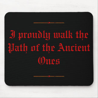 mousepad I proudly walk the Path of the Anci...