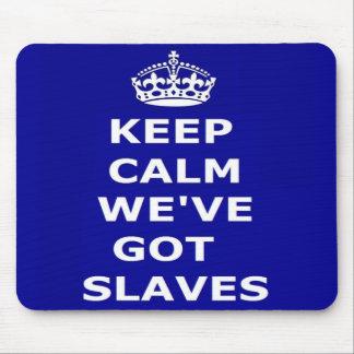 Mousepad Keep Calm We've Got Slaves