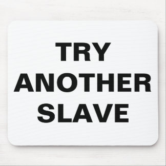 Mousepad Try Another Slave