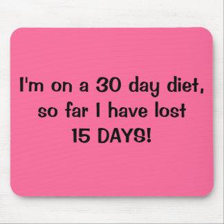 ¡MousepadI'm en una dieta de 30 días he perdido 15 Tapetes De Ratones