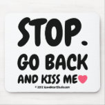 stop. go back and kiss me [Love heart]  stop. go back and kiss me [Love heart]  Mousepads