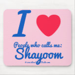 i [Love heart]  people who calls me:   shayoom i [Love heart]  people who calls me:   shayoom Mousepads