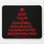 [Skull crossed bones] keep calm and schlemiel, schlimazel, hasenpfeffer incorporated!  Mousepads