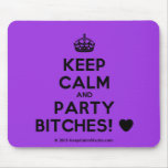 [Crown] keep calm and party bitches! [Love heart]  Mousepads