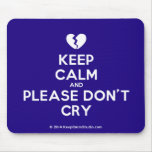 [Broken heart] keep calm and please don't cry  Mousepads