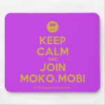 [Smile] keep calm and join moko.mobi  Mousepads
