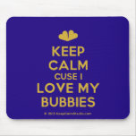 [Two hearts] keep calm cuse i love my bubbies  Mousepads