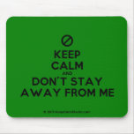 [No sign] keep calm and don't stay away from me  Mousepads