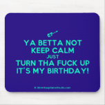 [Electric guitar] ya betta not keep calm just turn tha fuck up it's my birthday!  Mousepads