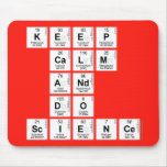 KEEP CALM AND DO SCIENCE  Mousepads