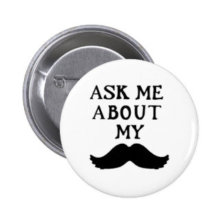 Moustache Button Ask Me About My Stache