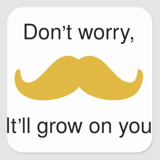 Moustache, it will grow on you sticker