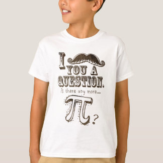 Moustache you a question, Any more Pi T-Shirt