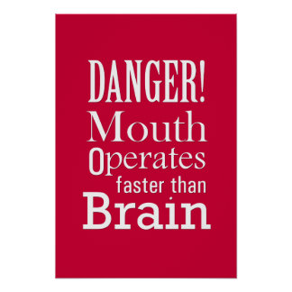 Mouth Operates faster than Brain - Humor Poster