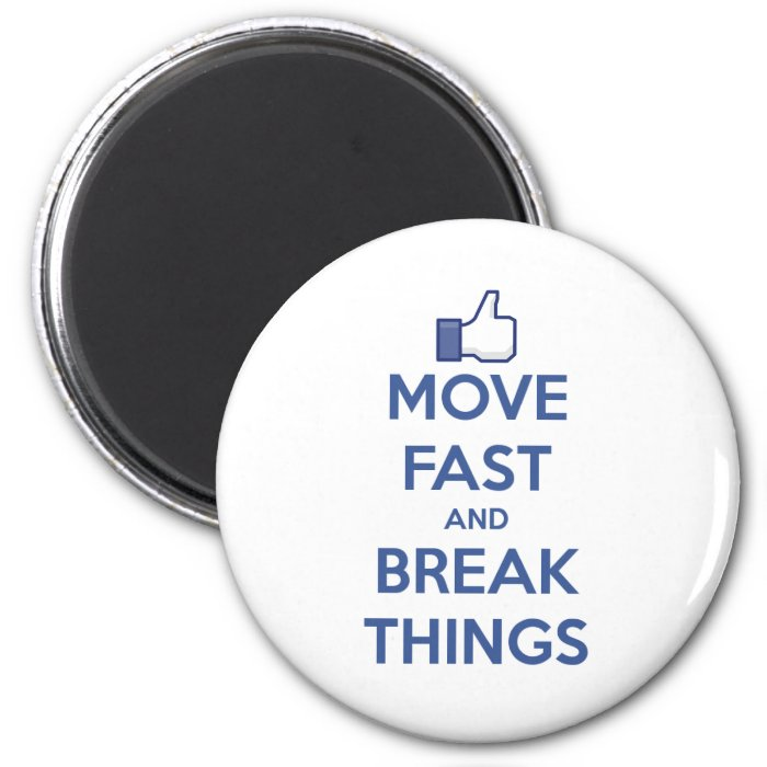 Move Fast And Break Things 2 Inch Round Magnet