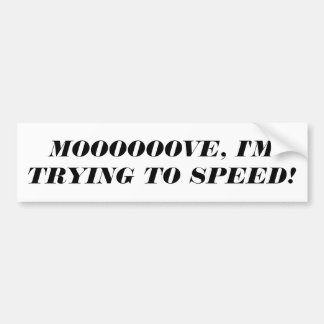 Move, I'm Trying To Speed! Car Bumper Sticker