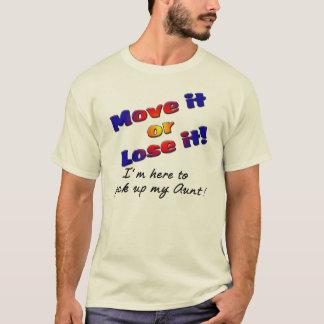 Move it or lose it I'm here to pick up my aunt T-Shirt