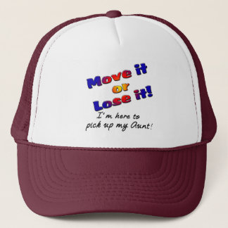 Move it or lose it I'm here to pick up my aunt Trucker Hat