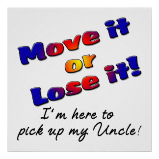 Move it or lose it I'm here to pick up my uncle Poster
