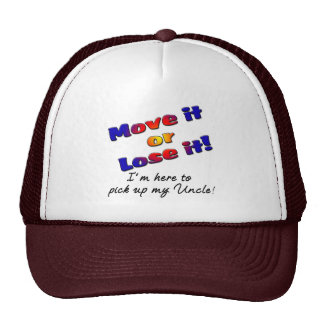 Move it or lose it I'm here to pick up my uncle Trucker Hat