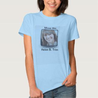 Move like Helen B. Trim T Shirt