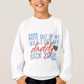 Move out of my way I get my daddy back today Sweatshirt