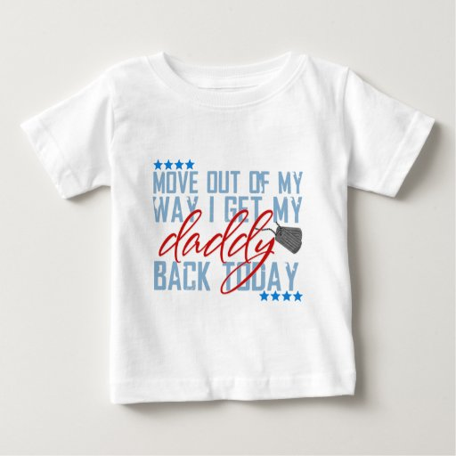 Move out of my way I get my daddy back today T Shirts