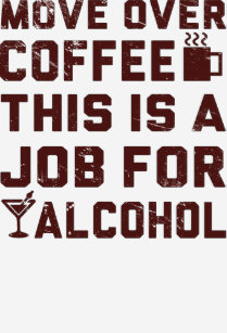 Move Over Coffee This Is A Job For Alcohol T Shirt