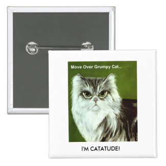 Move Over Grumpy Cat...I'M CATATUDE! Pin