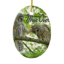 Move Over Owls Cute Ceramic Ornament