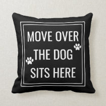 Move Over The Dog Sits Here Funny Pet Throw Pillow
