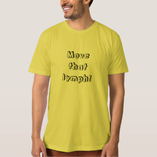 Move that lymph! Tee