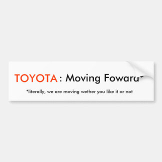 : Moving Foward*, *literally, we are moving wet... Bumper Sticker