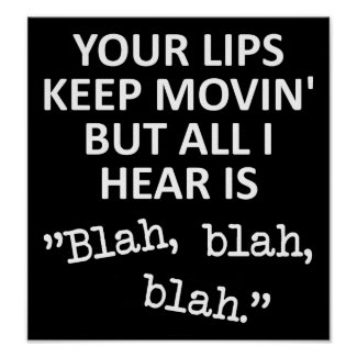 Moving Lips Blah Blah Blah Funny Poster Sign