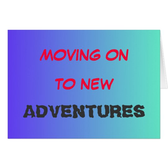 Moving On To New adventures>Farewell Card
