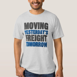 Moving Yesterday's Freight Tomorrow (Railroad) Shirt