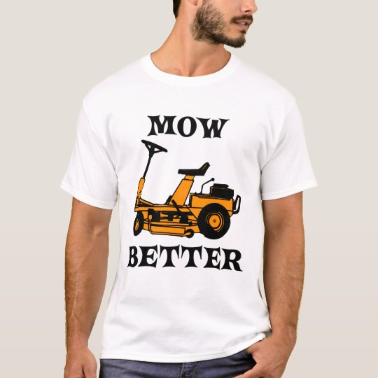 Mow Better T-Shirt