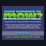 """Mow Lawn Grass Care Landscaper SMALL DK Flyer<br><div class=""""desc"""">Glossy little eye-catching flyer to help you find work and earn extra money in lawn care. Bold, bright letters that attract attention in a unique way, &quot; Need someone to mow?&quot; Customize text in this template to personalize to your specific needs. This is the season to really promote your business!...</div>"""